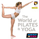 THE WORLD OF PILATES & YOGA
