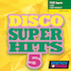DISCO SUPER HITS VOL. 5