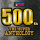 500th!! The Super Anthology