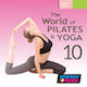 The World Of Pilates and Yoga Vol. 10
